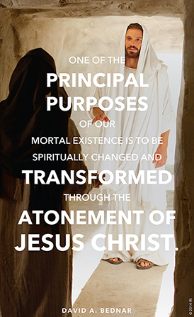 "An image of Christ and Mary at the tomb, combined with a quote by Elder David A. Bednar: ""One of the … purposes of our mortal existence is to be spiritually changed … through the Atonement."""