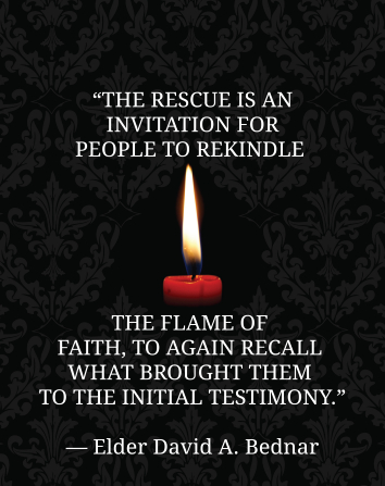 "An image of a candle flame coupled with a quote by Elder David A. Bednar: ""The rescue is an invitation for people to rekindle the flame of faith."""