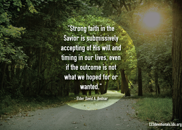 "An image of a path through the woods, combined with a quote by Elder David A. Bednar: ""Strong faith in the Savior is … accepting of His will."""