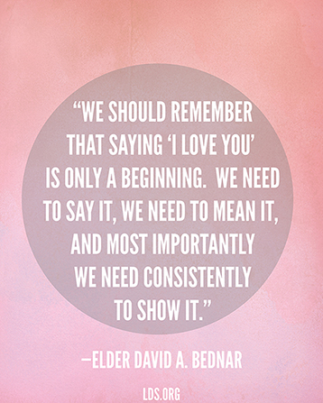 "A pink background with a quote by Elder David A. Bednar: ""Saying 'I love you' is only a beginning. … We need consistently to show it."""
