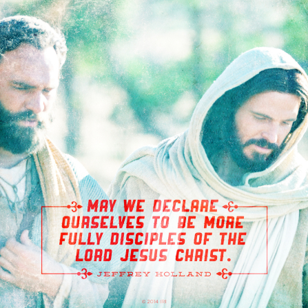 "An image of Christ and Peter, coupled with a quote by Elder Jeffrey R. Holland: ""May we declare ourselves to be more fully disciples of Jesus Christ."""