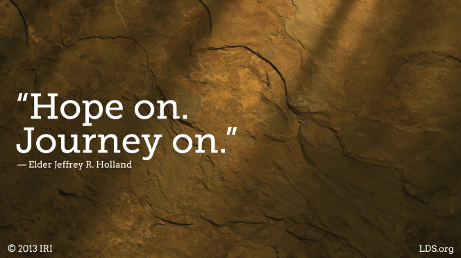 "An image of a textured stone coupled with a quote by Elder Jeffrey R. Holland: ""Hope on. Journey on."""