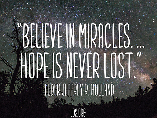 "An image of the stars in the night sky, coupled with a quote by Elder Jeffrey R. Holland: ""Believe in miracles. … Hope is never lost."""
