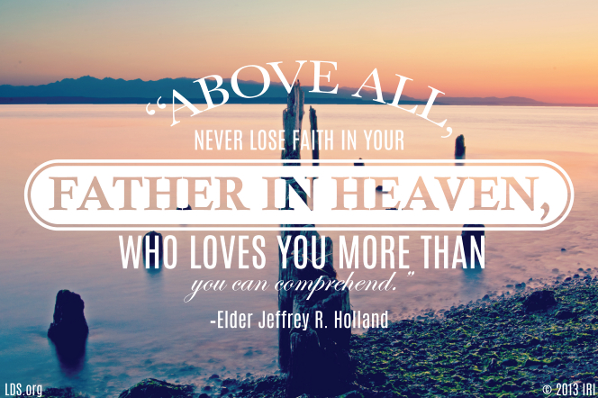 "An image of the ocean coupled with a quote by Elder Jeffrey R. Holland: ""Above all, never lose faith in your Father in Heaven."""