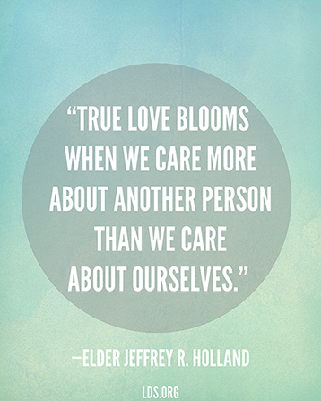 "A blue and green background combined with a quote by Elder Jeffrey R. Holland: ""True love blooms when we care more about another person than … about ourselves."""