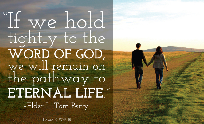 "A photograph of a couple holding hands, combined with a quote by Elder L. Tom Perry: ""If we hold tightly to the word of God, we will remain on the pathway."""