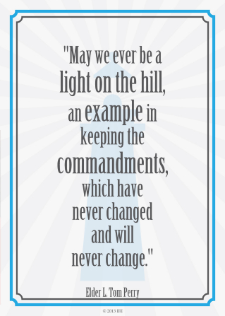 "A graphic of a lighthouse combined with a quote by Elder L. Tom Perry: ""May we ever be a light on the hill, an example in keeping the commandments."""