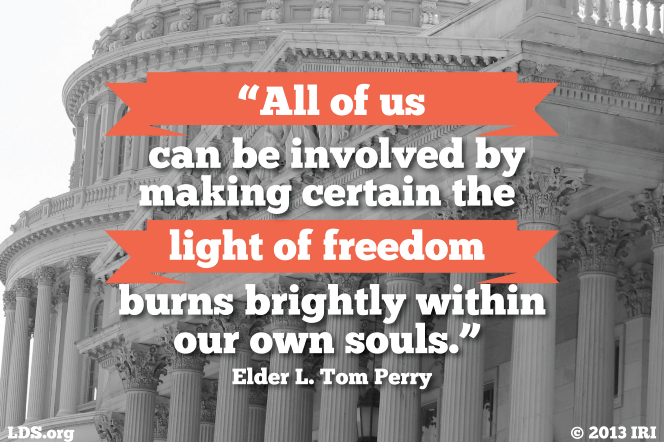"An image of a state capital building, combined with a quote by Elder L. Tom Perry: ""All of us can be involved by making certain the light of freedom burns brightly."""
