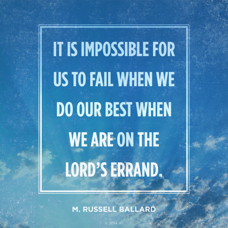 """An image of a blue sky with clouds and a quote by Elder M. Russell Ballard: ""It is impossible for us to fail … on the Lord's errand."" """