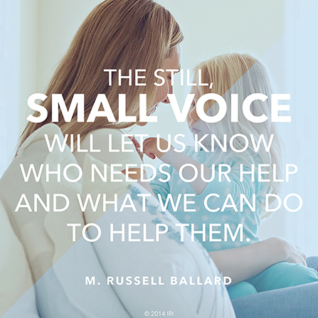 """An image of a mother and her daughter, combined with a quote by Elder M. Russell Ballard: """"The still, small voice will let us know who needs our help."""""""