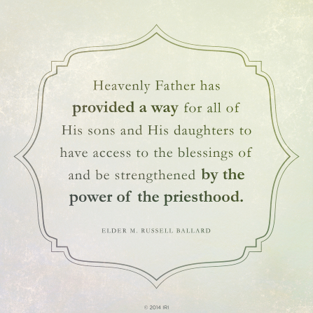 """""""A quote by Elder M. Russell Ballard: """"Heavenly Father has provided a way for all of His sons and His daughters to have access to … the power of the priesthood."""" """""""