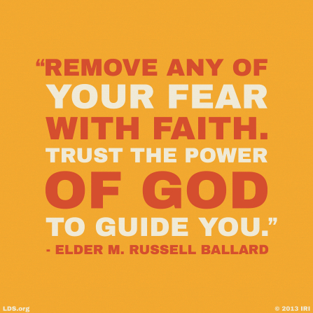 "An orange background with text quoting Elder M. Russell Ballard: ""Remove any of your fear with faith."""