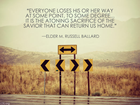 "An image of road signs with arrows, combined with a quote by Elder M. Russell Ballard: ""The atoning sacrifice of the Savior … can return us home."""