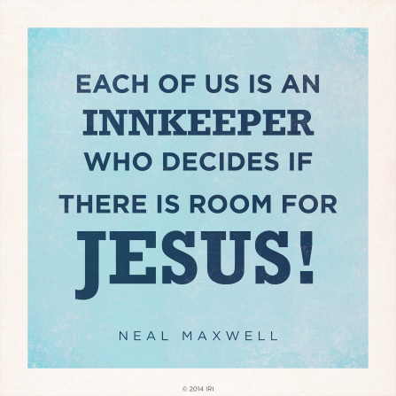 "A blue and white graphic with a quote by Elder Neal A. Maxwell: ""Each of us is an innkeeper who decides if there is room for Jesus!"""