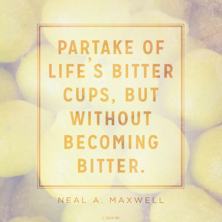 "An image of lemons combined with a quote by Elder Neal A. Maxwell: ""Partake of life's bitter cups … without becoming bitter."""