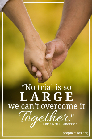 "An image of a man's hand holding a woman's hand, combined with a quote by Elder Neil L. Andersen: ""No trial is so large we can't overcome it together."""