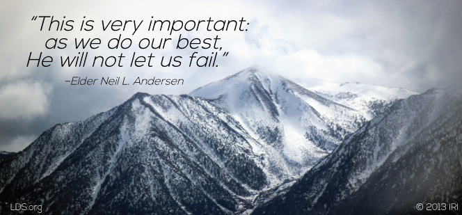 "An image of mountains covered in snow, with a quote by Elder Neil L. Andersen above the image: ""He will not let us fail."""