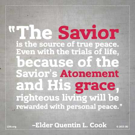 "A gray background coupled with a quote by Elder Quentin L. Cook: ""The Savior is the source of true peace."""