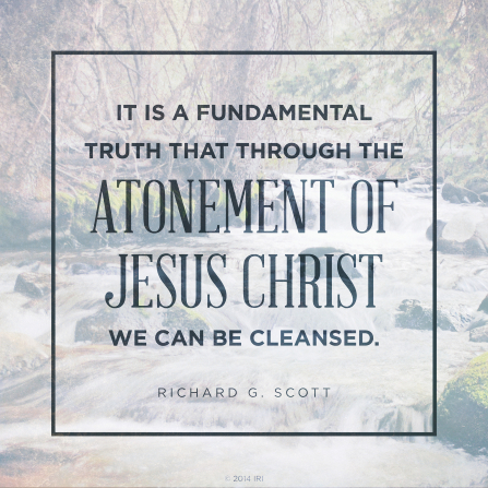 "An image of a river coupled with a quote by Elder Richard G. Scott: ""It is a fundamental truth that through the Atonement … we can be cleansed."""