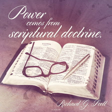 """An image of the scriptures coupled with a quote by Elder Richard G. Scott: """"Power comes from scriptural doctrine."""""""