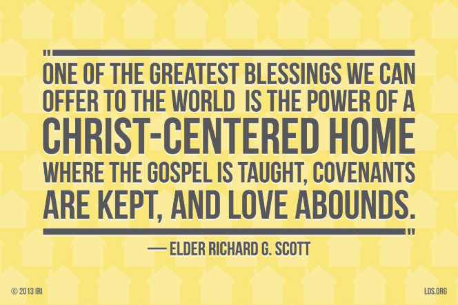 "A yellow and gray graphic with a quote by Elder Richard G. Scott: ""One of the greatest blessings we can offer … is the power of a Christ-centered home."""
