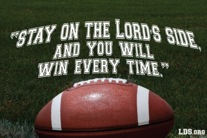 "An image of a football lying on grass and a quote by Elder Richard G. Scott: ""Stay on the Lord's side, and you will win every time."""