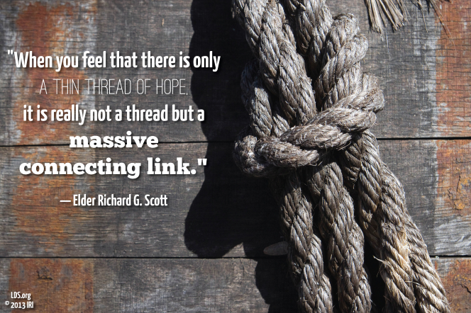 "An image of a knotted rope coupled with a quote by Elder Richard G. Scott: ""When you feel that there is only a thin thread of hope, it is … a massive … link."""