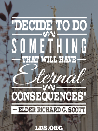 "A photograph of the Salt Lake Temple coupled with a quote by Elder Richard G. Scott: ""Decide to do something that will have eternal consequences."""