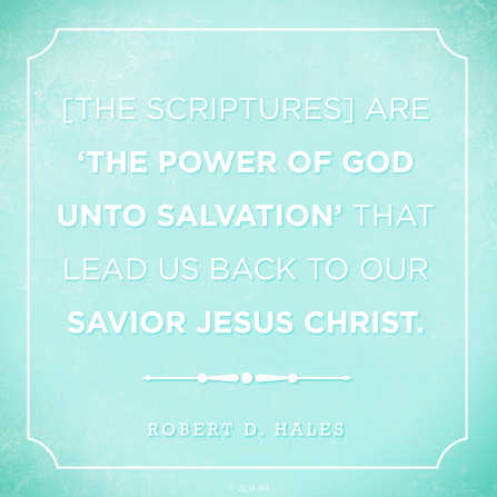 "A plain blue background coupled with a quote by Elder Robert D. Hales: ""[The scriptures] are 'the power of God unto salvation.'"""