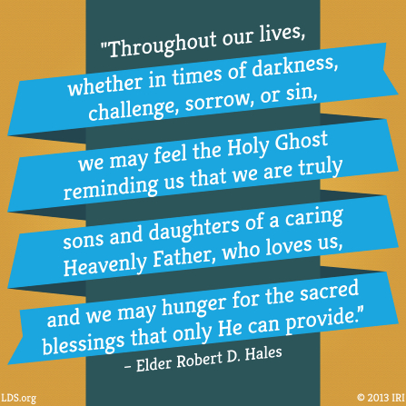 "A colorful graphic with a quote by Elder Robert D. Hales: ""We may feel the Holy Ghost reminding us that we are truly sons and daughters of a caring Heavenly Father."""