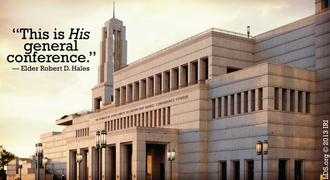 "An image of the Conference Center, coupled with a quote by Elder Robert D. Hales: ""This is His general conference."""