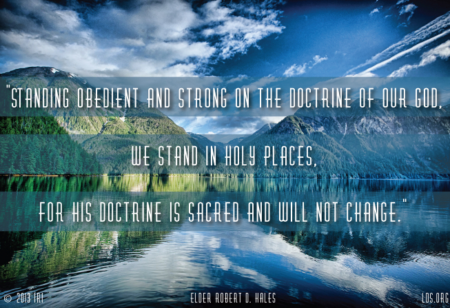 """An image of a lake and a canyon, combined with a quote by Elder Robert D. Hales: """"Standing obedient and strong, … we stand in holy places."""""""