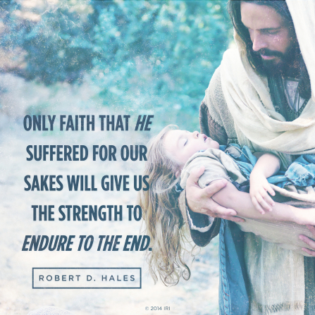 "An image of the Savior and a young girl, coupled with a quote by Elder Robert D. Hales: ""Only faith that He suffered for our sakes will give us … strength."""