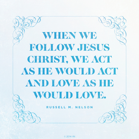 "A blue graphic with a quote by President Russell M. Nelson: ""When we follow Jesus Christ, we … love as He would love."""