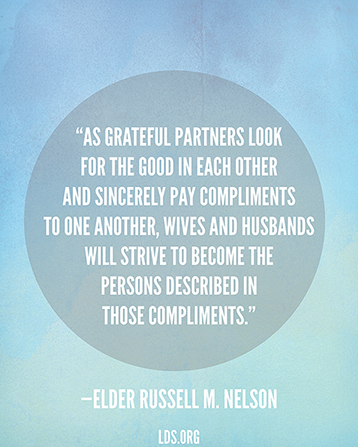 "A blue graphic with a quote by President Russell M. Nelson: ""As grateful partners look for the good … [they] will strive to become the persons described in those compliments."""