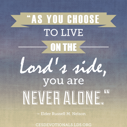 "A graphic with a light blue and yellow background and a quote by President Russell M. Nelson: ""As you choose to live on the Lord's side, you are never alone."""