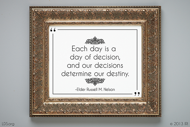 "A quote by President Russell M. Nelson in a gold frame: ""Each day is a day of decision."""