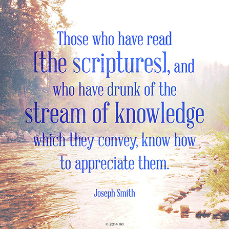 """A photograph of a small river paired with a quote by Joseph Smith Jr.: """"Those who read [the scriptures] … know how to appreciate them."""""""
