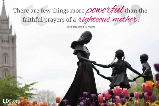 "An image of a statue of a mother with children, with a quote by President Boyd K. Packer: ""There are few things more powerful than the … prayers of a … mother."""