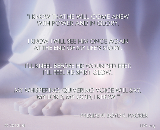 "An image of the feet of a Christus statue, coupled with a quote by President Boyd K. Packer: ""I know that He will come anew with power and in glory."""