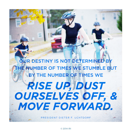 "An image of family members riding bikes, paired with a quote by President Dieter F. Uchtdorf: ""Our destiny is not determined by the number of times we stumble."""