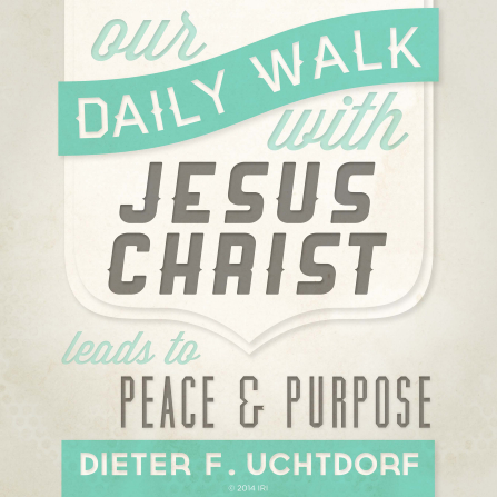 "A gray and green graphic paired with a quote by President Dieter F. Uchtdorf: ""Our daily walk with Jesus Christ leads to peace."""