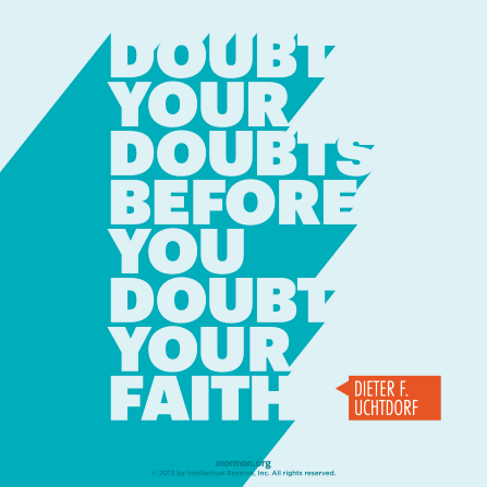 "A simple blue graphic with a quote by President Dieter F. Uchtdorf: ""Doubt your doubts before you doubt your faith."""