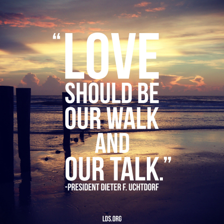 "A photograph of a beach combined with a quote by President Dieter F. Uchtdorf: ""Love should be our walk."""