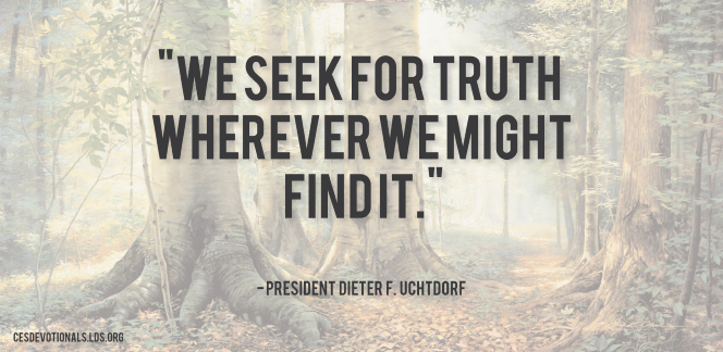 "An image of the Sacred Grove combined with a quote by President Dieter F. Uchtdorf: ""We seek for truth wherever we might find it."""