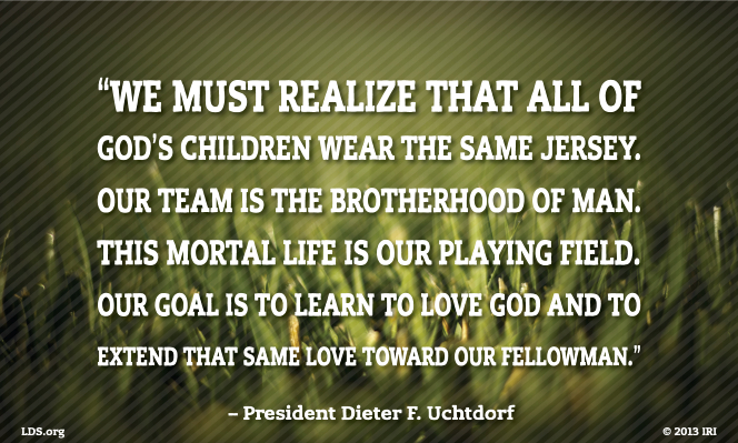 "A close-up photo of grass, combined with a quote by President Dieter F. Uchtdorf: ""We must realize that all of God's children wear the same jersey."""