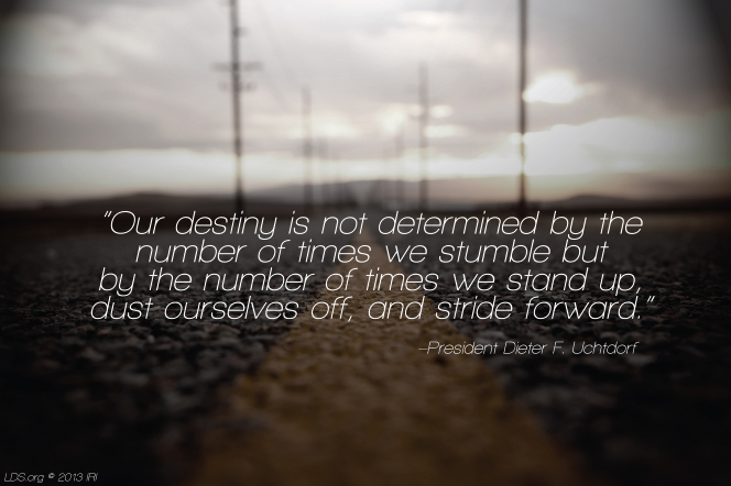 "A photograph of a blacktop road paired with a quote by President Dieter F. Uchtdorf: ""Our destiny is not determined by the number of times we stumble."""