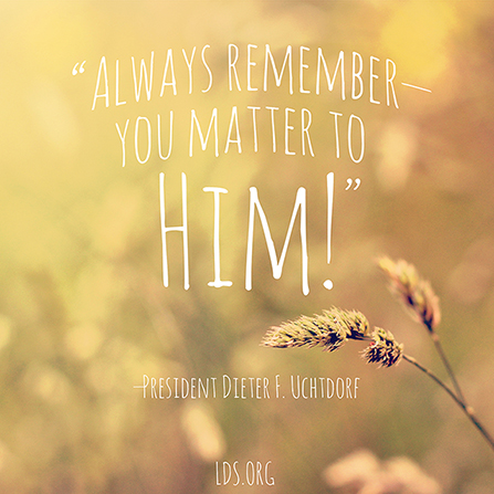 "A photograph of a stalk of wheat paired with a quote by President Dieter F. Uchtdorf: ""You matter to Him!"""
