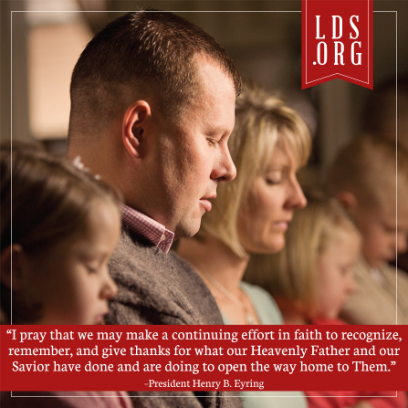 "An image of a family praying, coupled with a quote by President Henry B. Eyring: ""I pray that we may make a continuing effort in faith to … give thanks."""