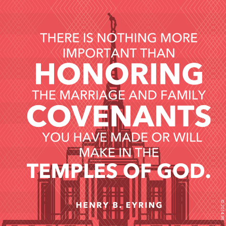"A graphic of the temple, coupled with a quote by President Henry B. Eyring: ""There is nothing more important than honoring … marriage and family covenants."""